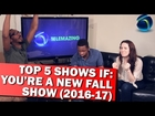TOP 5 SHOWS IF: You're A New Fall Show (2016-17) | TELEMAZING