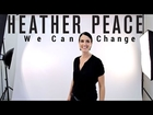 Heather Peace - We Can Change (Official)