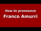 How to pronounce Franco Amurri (Italian/Italy) - PronounceNames.com
