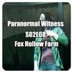 Paranormal Witness S02E08 - Fox Hollow Farm